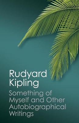 Something of Myself and Other Autobiographical Writings by Rudyard Kipling