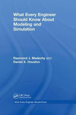 What Every Engineer Should Know About Modeling and Simulation by Raymond J. Madachy