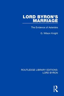 Lord Byron's Marriage: The Evidence of Asterisks by G. Wilson Knight