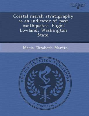 Coastal Marsh Stratigraphy as an Indicator of Past Earthquakes by Maria Elizabeth Martin
