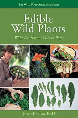 Wild Food from Dirt to Plate by John Kallas