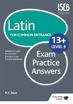 Latin for Common Entrance 13+ Exam Practice Answers Level 3 by Bob Bass