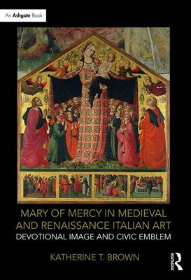 Mary of Mercy in Medieval and Renaissance Italian Art book