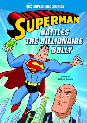 Superman Battles the Billionaire Bully by Matthew K. Manning
