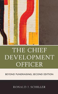 The Chief Development Officer: Beyond Fundraising by Ronald J. Schiller