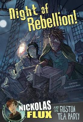 Night of Rebellion!: Nickolas Flux and the Boston Tea Party book