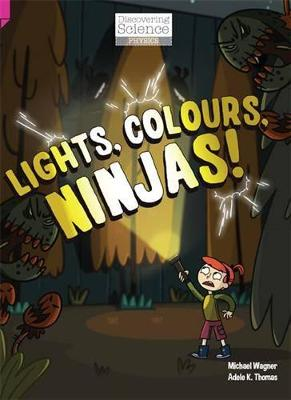 Discovering Science (Physics Upper Primary): Lights, Colours, Ninjas! (Reading Level 29/F&P Level T) by Michael & Thomas, Adele K Wagner
