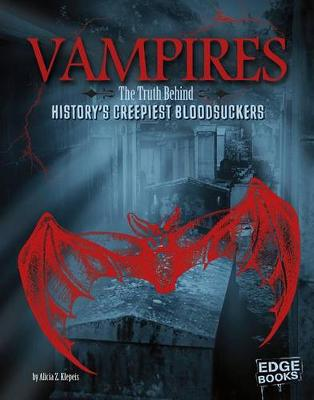 Monster Handbooks: Vampires: The Truth Behind History's Creepiest Bloodsuckers by Alicia Z Klepeis