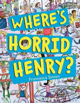 Where's Horrid Henry? by Francesca Simon