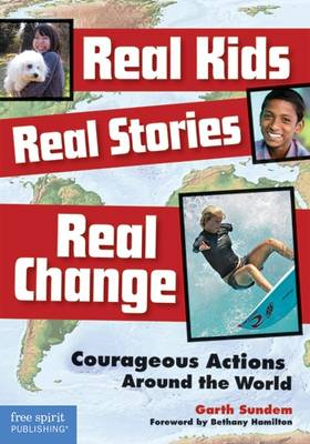 Real Kids, Real Stories, Real Change by Garth Sundem
