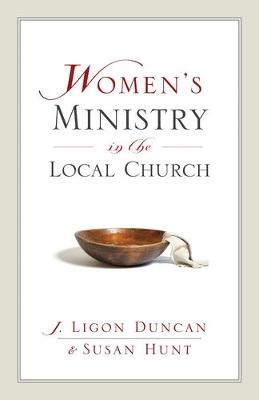 Women's Ministry in the Local Church by J. Ligon Duncan