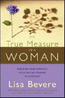 The True Measure of a Woman by Lisa Bevere