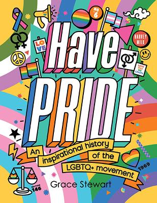 Have Pride: An inspirational history of the LGBTQ+ movement by Stella Caldwell