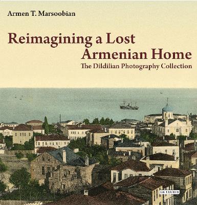 Reimagining a Lost Armenian Home by Armen T. Marsoobian