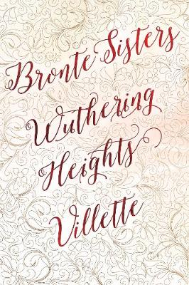 The Bronte Sisters Deluxe Edition (Wuthering Heights; Villette) by Charlotte Bronte