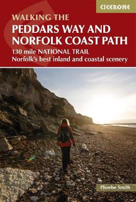The Peddars Way and Norfolk Coast path: 130 mile national trail - Norfolk's best inland and coastal scenery by Phoebe Smith