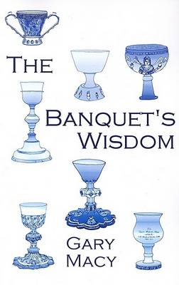 The Banquet's Wisdom by Professor of Religious Studies Gary Macy