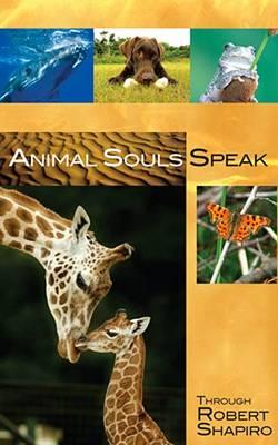 Animal Souls Speak by Robert Shapiro