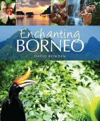 Enchanting Borneo by David Bowden