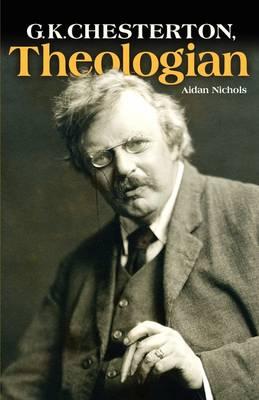 G.K. Chesterton, Theologian by Aidan Nichols