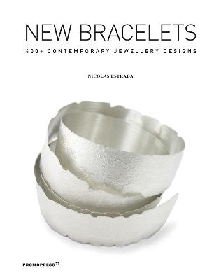 New Bracelets: 400+ Contemporary Jewellery Designs by Nicolas Estrada
