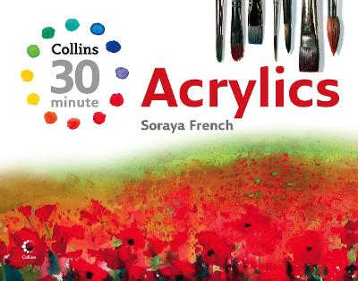Collins 30 Minute Acrylics by Soraya French