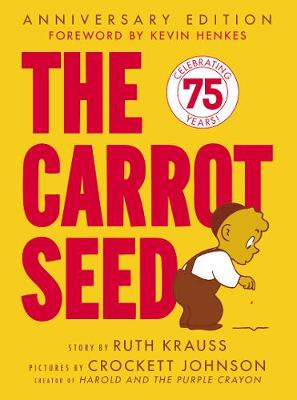 The Carrot Seed: 75th Anniversary by Ruth Krauss