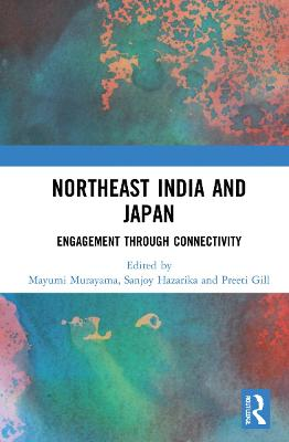 Northeast India and Japan: Engagement through Connectivity book