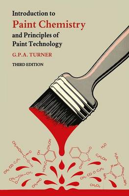 Introduction to Paint Chemistry: And Principles of Paint Technology by G. P. Turner