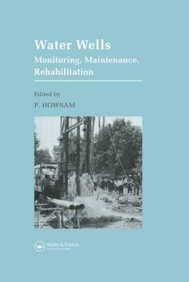 Water Wells - Monitoring, Maintenance, Rehabilitation by P. Howsam