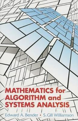 Mathematics for Algorithm and Systems Analysis by Edward A Bender