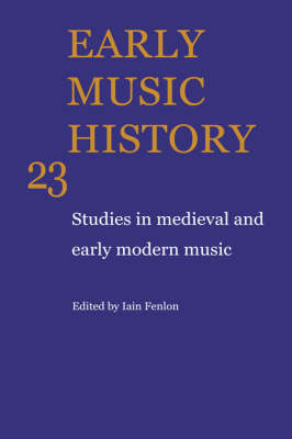 Early Music History: Volume 23 by Iain Fenlon