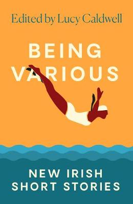Being Various: New Irish Short Stories by Various