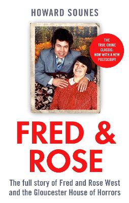 Fred & Rose: The Full Story of Fred and Rose West and the Gloucester House of Horrors book