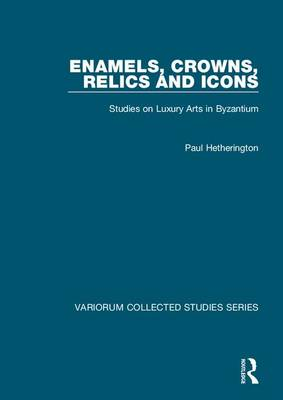 Enamels, Crowns, Relics and Icons by Paul Hetherington