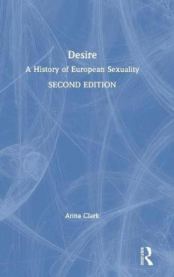Desire: A History of European Sexuality by Anna Clark