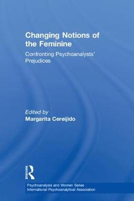 Changing Notions of the Feminine: Confronting Psychoanalysts' Prejudices book