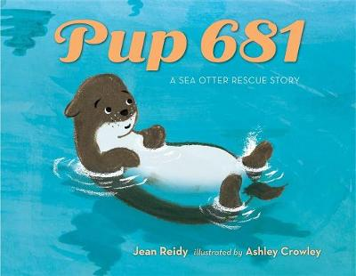 Pup 681: A Sea Otter Rescue Story by Jean Reidy