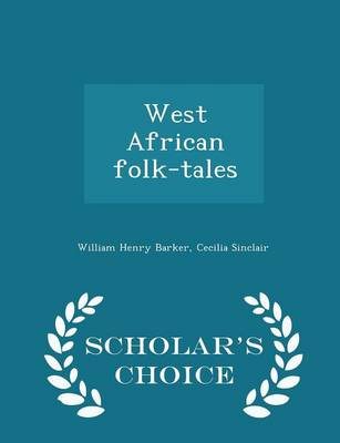 West African Folk-Tales - Scholar's Choice Edition by William Henry Barker