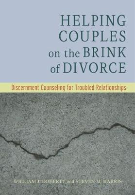 Helping Couples on the Brink of Divorce by William J. Doherty