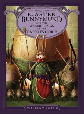 Guardians #2: E.Aster Bunnymund and the Warrior Eggs at the Earth's Core by William Joyce
