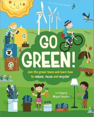 Go Green!: Join the Green Team and learn how to reduce, reuse and recycle by Liz Gogerly