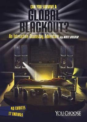 Can You Survive a Global Blackout?: An Interactive Doomsday Adventure by Matt Doeden