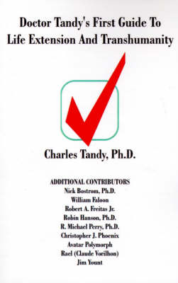Doctor Tandy's First Guide to Life Extension and Transhumanity by Charles Tandy