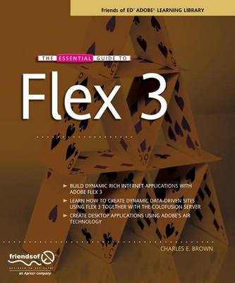 The Essential Guide to Flex 3 by Charles E. Brown