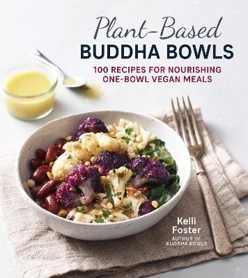 Plant-Based Buddha Bowls: 100 Recipes for Nourishing One-Bowl Vegan Meals book