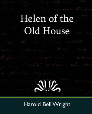 Helen of the Old House by Harold Bell Wright