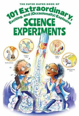 The Super Duper Book of 101 Extraordinary Science Experiments by Haley Fica