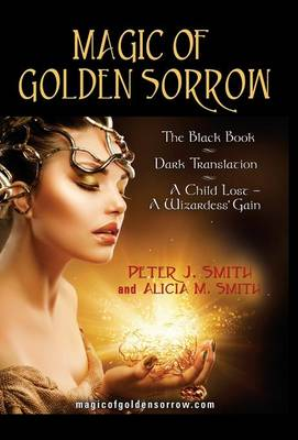 Magic of Golden Sorrow by Peter J. Smith