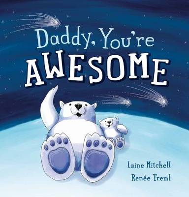 Daddy You're Awesome by Laine Mitchell